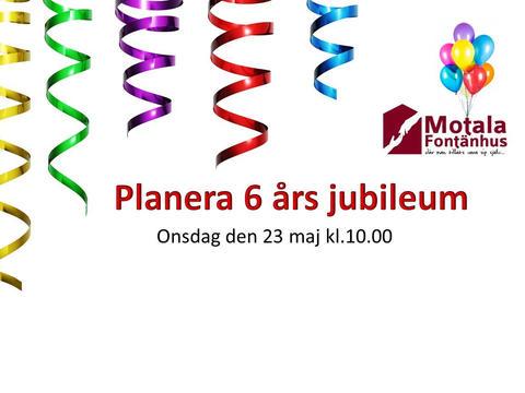 Onsdag 23e maj har vi planering för Fontänhusets 6-års-jubileum